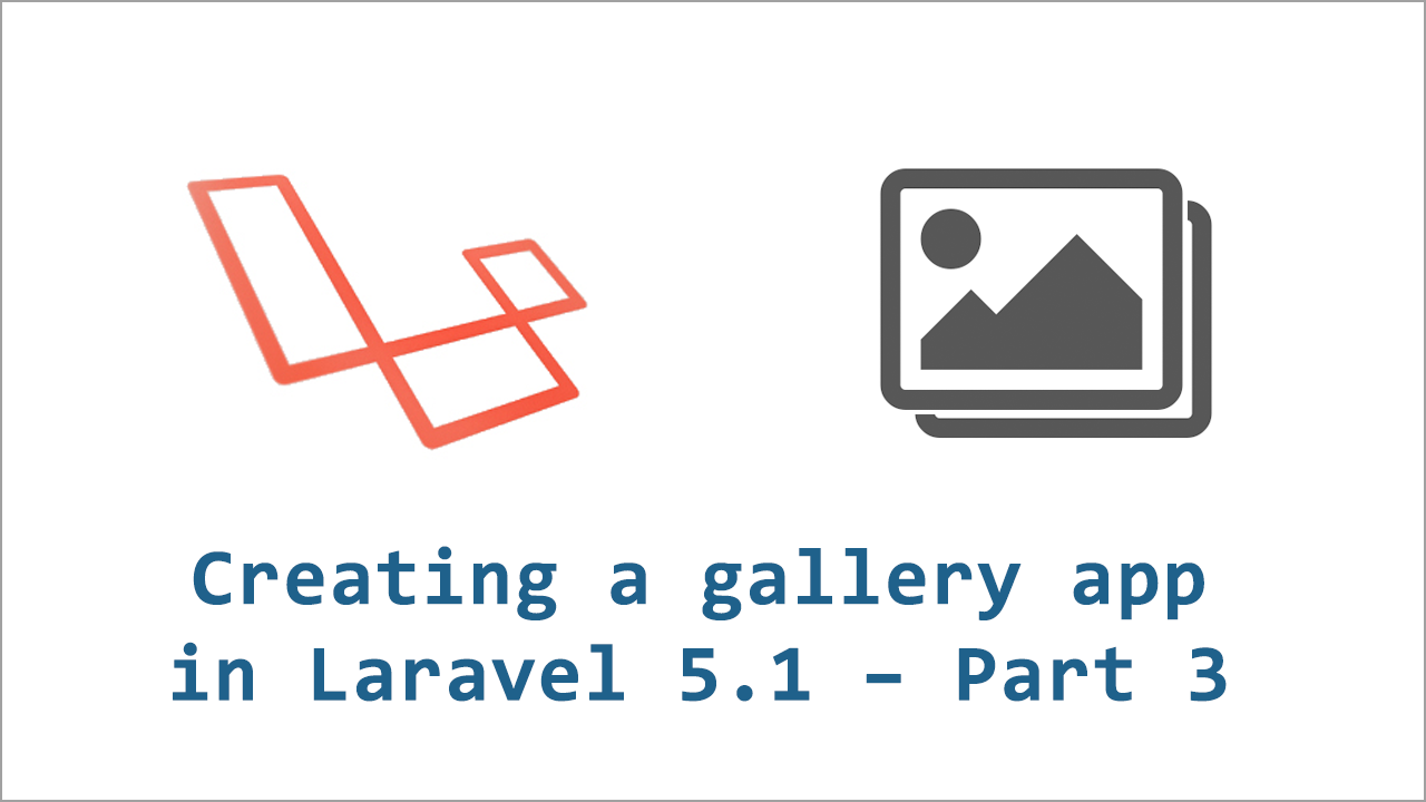 Creating a gallery application in Laravel 5.1 – part 3