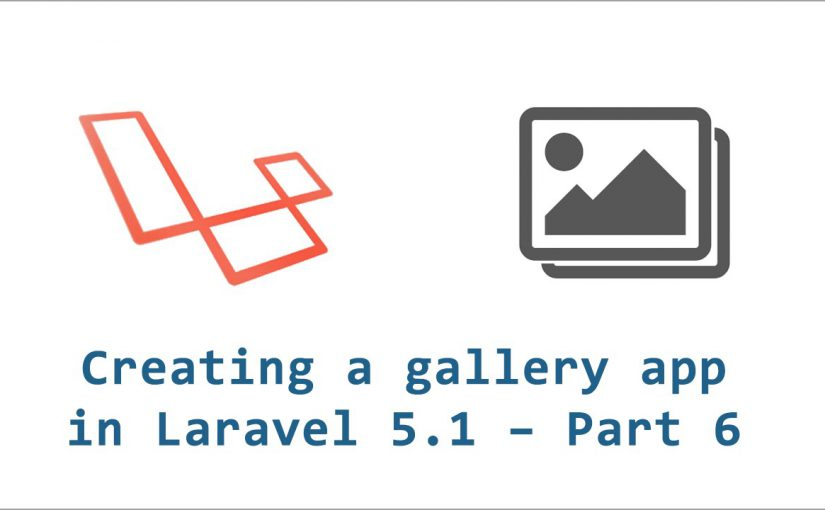 Creating a gallery application in Laravel 5.1 – part 6