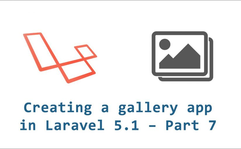Creating a gallery application in Laravel 5.1 – part 7