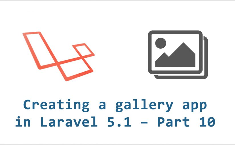 Creating a gallery application in Laravel 5.1 – part 10