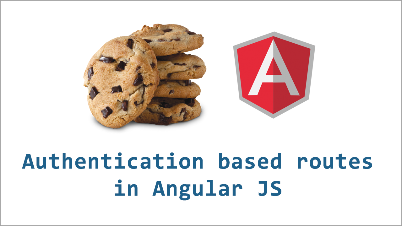 Creating authentication based routes in Angular JS