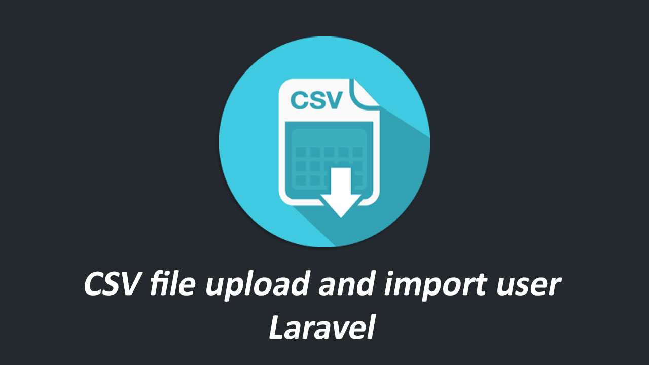 CSV file upload and import user Laravel